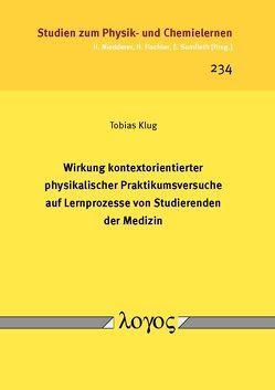 Wirkung kontextorientierter physikalischer Praktikumsversuche auf Lernprozesse von Studierenden der Medizin von Klug,  Tobias