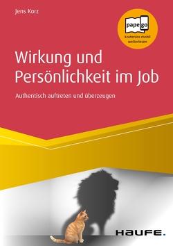 Wirkung und Persönlichkeit im Job von Korz,  Jens