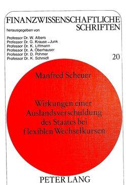 Wirkungen einer Auslandsverschuldung des Staates bei flexiblen Wechselkursen von Scheuer,  Manfred