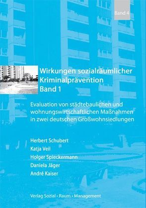 Wirkungen sozialräumlicher Kriminalprävention von Jäger,  Daniela, Kaiser,  André, Schubert,  Herbert, Spieckermann,  Holger, Veil,  Katja