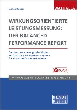 Wirkungsorientierte Leistungsmessung: Der Balanced Performance Report von Gruber,  Gerhard