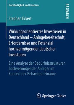 Wirkungsorientiertes Investieren in Deutschland – Anlagebereitschaft, Erfordernisse und Potenzial hochvermögender deutscher Investoren von Eckert,  Stephan