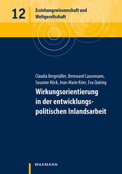 Wirkungsorientierung in der entwicklungspolitischen Inlandsarbeit von Bergmüller,  Claudia, Causemann,  Bernward, Höck,  Susanne, Krier,  Jean-Marie, Quiring,  Eva