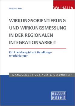 Wirkungsorientierung und Wirkungsmessung in der regionalen Integrationsarbeit von Pree,  Christina