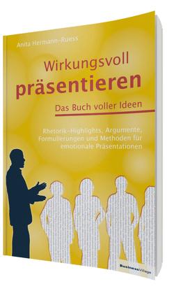 Wirkungsvoll präsentieren – Das Buch voller Ideen von Hermann-Ruess,  Anita