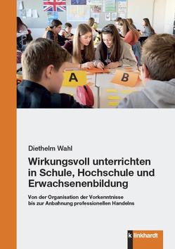 Wirkungsvoll unterrichten in Schule, Hochschule und Erwachsenenbildung von Wahl,  Diethelm