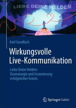 Wirkungsvolle Live-Kommunikation von Gundlach,  Axel