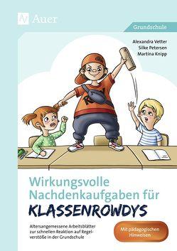 Wirkungsvolle Nachdenkaufgaben für Klassenrowdys von Knip,  Martina, Petersen,  Silke, Vetter,  Alexandra