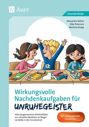 Wirkungsvolle Nachdenkaufgaben für Unruhegeister von Knipp,  Martina, Petersen,  Silke, Vetter,  Alexandra