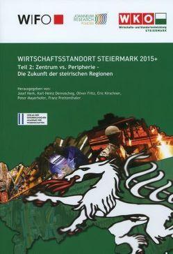 Wirschaftsstandort Steiermark 2015+ von Dernoscheg,  Karl-Heinz, Fritz,  Oliver, Herk,  Josef, Kirschner,  Eric, Mayrhofer,  Peter, Prettenthaler,  Franz