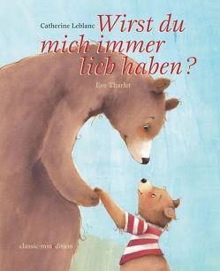 Wirst du mich immer lieb haben? von Leblanc,  Catherine, Tharlet,  Eve