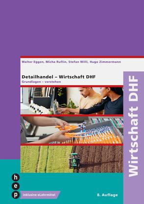 Wirtschaft DHF (Print inkl. eLehrmittel, Neuauflage) von Eggen,  Walter, Ruflin,  Micha, Willi,  Stefan, Zimmermann,  Hugo