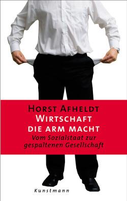 Wirtschaft, die arm macht von Afheldt,  Horst