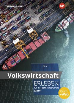 Wirtschaft erleben / Volkswirtschaft erleben für die Fachhochschulreife Nordrhein-Westfalen von Füth,  Günter