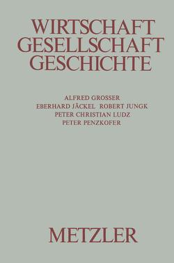 Wirtschaft, Gesellschaft, Geschichte von Grosser,  Alfred, Jäckel,  Eberhard, Jungk,  Robert, Ludz,  Peter Christian, Penzkofer,  Peter