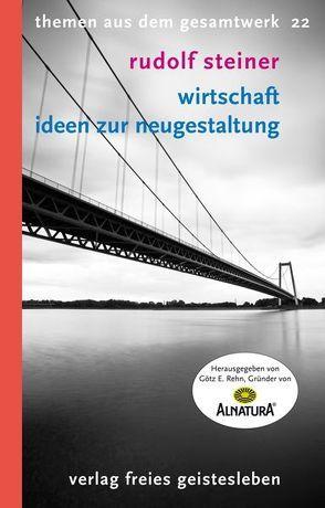 Wirtschaft – Ideen zur Neugestaltung von Rehn,  Götz E., Steiner,  Rudolf