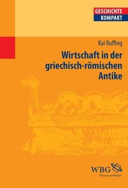 Wirtschaft in der griechisch-römischen Antike von Brodersen,  Kai, Ruffing,  Kai
