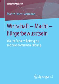 Wirtschaft – Macht – Bürgerbewusstsein von Haarmann,  Moritz Peter
