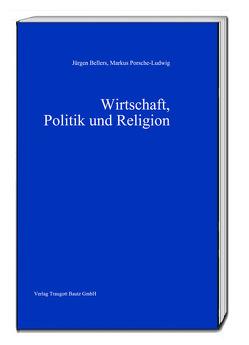 Wirtschaft, Politik und Religion von Bellers ,  Jürgen, Porsche-Ludwig,  Markus