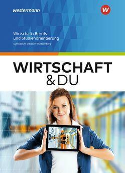 Wirtschaft und DU / Wirtschaft und DU – Ausgabe für Baden-Württemberg von Altmann,  Gerhard, Boss,  Gisela, Göser,  Ulrich, Maier,  Gideon, Thull,  Beate, Wiedenmann-Petri,  Franziska