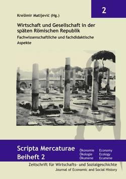 Wirtschaft und Gesellschaft in der späten Römischen Republik von Matijević,  Krešimir