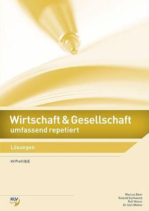 Wirtschaft und Gesellschaft umfassend repetiert von Beer,  Marcus, Dr. Matter,  Ueli, Gschwend,  Roland, Häner,  Rolf