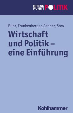 Wirtschaft und Politik – eine Einführung von Buhr,  Daniel, Frankenberger,  Rolf, Hüttmann,  Martin Große, Jenner,  Steffen, Riescher,  Gisela, Stoy,  Volquart, Weber,  Reinhold, Wehling,  Hans-Georg