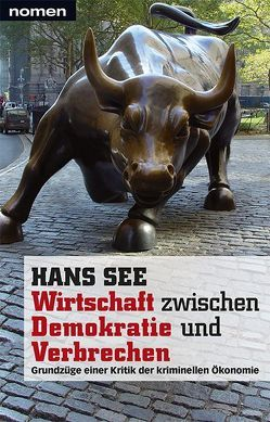Wirtschaft zwischen Demokratie und Verbrechen von See,  Hans