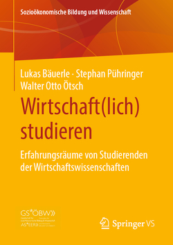 Wirtschaft(lich) studieren von Bäuerle,  Lukas, Ötsch,  Walter Otto, Pühringer,  Stephan