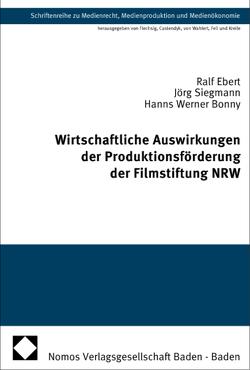 Wirtschaftliche Auswirkungen der Produktionsförderung der Filmstiftung NRW von Bonny,  Hanns Werner, Ebert,  Ralf, Siegmann,  Jörg