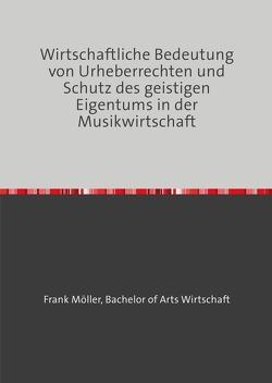 Wirtschaftliche Bedeutung von Urheberrechten und Schutz des geistigen Eigentums in der Musikwirtschaft von Möller von Löwenstein,  Frank Michael Andreas