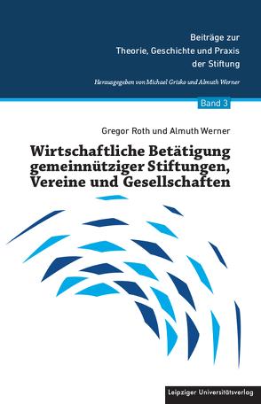 Wirtschaftliche Betätigung gemeinnütziger Stiftungen, Vereine und Gesellschaften von Roth,  Gregor, Werner,  Almuth