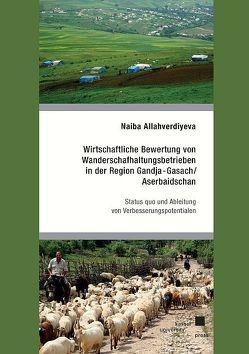 Wirtschaftliche Bewertung von Wanderschafhaltungsbetrieben in der Region Gandja-Gasach/Aserbaidschan von Allaverdiyeva,  Naiba