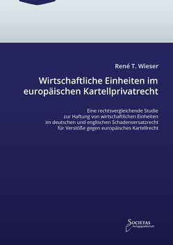 Wirtschaftliche Einheiten im europäischen Kartellprivatrecht von Wieser,  Rene Thomas