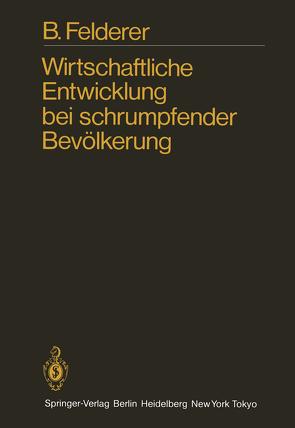 Wirtschaftliche Entwicklung bei schrumpfender Bevölkerung von Felderer,  B.