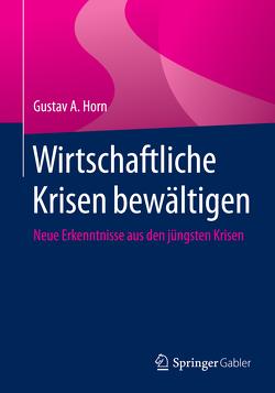 Wirtschaftliche Krisen bewältigen von Horn,  Gustav A.