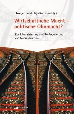 Wirtschaftliche Macht – politische Ohnmacht? von Jens,  Uwe, Romahn,  Hajo