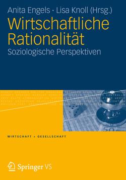 Wirtschaftliche Rationalität von Engels,  Anita, Knoll,  Lisa