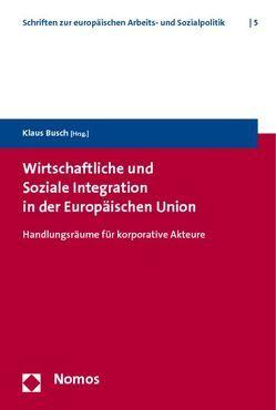 Wirtschaftliche und Soziale Integration in der Europäischen Union von Busch,  Klaus