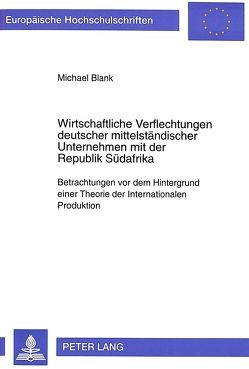 Wirtschaftliche Verflechtungen deutscher mittelständischer Unternehmen mit der Republik Südafrika von Blank,  Michael