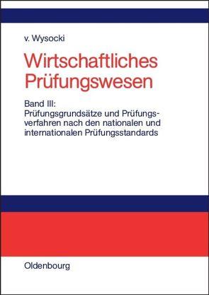 Wirtschaftliches Prüfungswesen / Prüfungsgrundsätze und Prüfungsverfahren nach den nationalen und internationalen Prüfungsstandards von Wysocki,  Klaus von