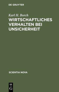 Wirtschaftliches Verhalten bei Unsicherheit von Borch,  Karl H., Hautz,  Erich, Schubert,  Uwe