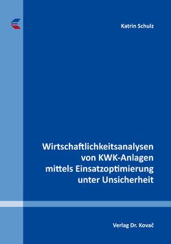 Wirtschaftlichkeitsanalysen von KWK-Anlagen mittels Einsatzoptimierung unter Unsicherheit von Schulz,  Katrin
