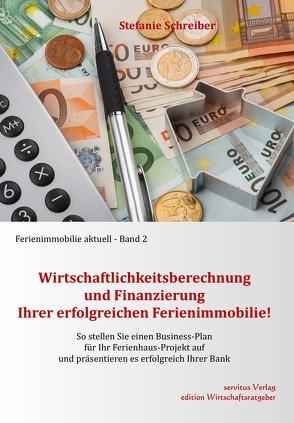 Wirtschaftlichkeitsberechnung und Finanzierung Ihrer erfolgreichen Ferienimmobilie! von Schreiber,  Stefanie