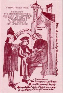 Wirtschafts- und Besitzgeschichte des ehemaligen Kollegiatstifts St. Peter und Alexander zu Aschaffenburg bis zum Ausgang des 14. Jahrhunderts von Fischer-Pache,  Wiltrud