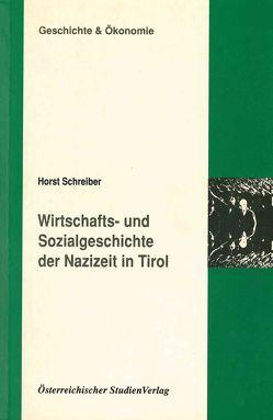 Wirtschafts- und Sozialgeschichte der Nazizeit in Tirol von Schreiber,  Horst