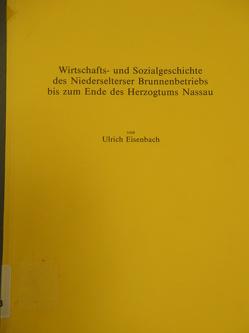 Wirtschafts- und Sozialgeschichte des Niederselterser Brunnenbetriebs bis zum Ende des Herzogtums Nassau von Eisenbach,  Ulrich