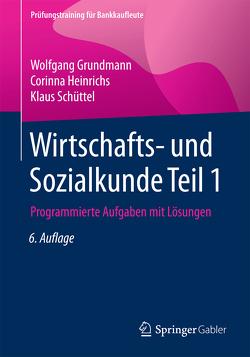 Wirtschafts- und Sozialkunde Teil 1 von Grundmann,  Wolfgang, Heinrichs,  Corinna, Schüttel,  Klaus