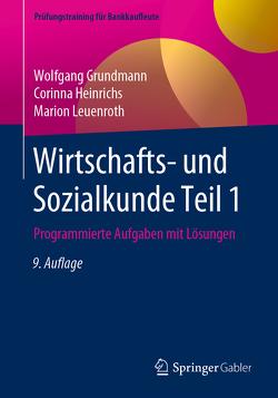 Wirtschafts- und Sozialkunde Teil 1 von Grundmann,  Wolfgang, Heinrichs,  Corinna, Leuenroth,  Marion