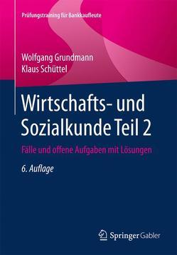 Wirtschafts- und Sozialkunde Teil 2 von Grundmann,  Wolfgang, Schüttel,  Klaus